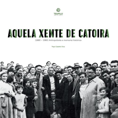 Aquela Xente de Catoira. (1880-1980) Antropoloxía e memoria histórica