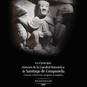 En el principio: Génesis de la catedral románica de Santiago de Compostela