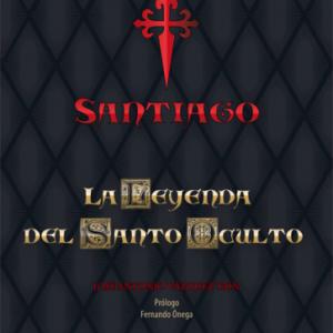 Santiago. La Leyenda del Santo Oculto