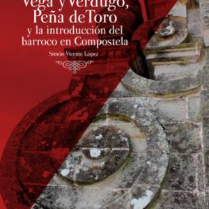 Vega y Verdugo, Peña de Toro y la introducción del Barroco en Compostela