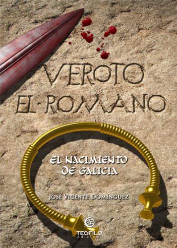 Veroto, el Romano. El Nacimiento de Galicia